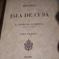 Libros antiguos: HISTORIA DE LA ISLA DE CUBA 4 TOMOS COMPLETA JACOBO DE LA PEZUELA. 1868-1878 LIBROS. Lote 20811981
