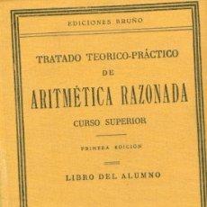 Libros antiguos: ED. BRUÑO. TRATADO TEÓRICO-PRÁCTICO DE ARITMÉTICA RAZONADA. CURSO SUPERIOR. MADRID, 1932. Lote 16856455