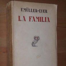 Livros antigos: LA FAMILIA POR F. MÜLLER LYER DE REVISTA DE OCCIDENTE EN MADRID 1930, IMPRENTA DE GALO SÁEZ. Lote 26952583
