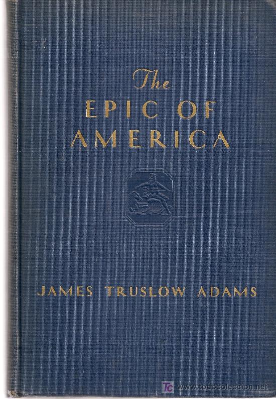 THE EPIC OF AMERICA / J. TRUSLOW ADAMS. BOSTON : LITTLE, BROWN, 1931. 23X15 CM. 433 P. (Libros Antiguos, Raros y Curiosos - Historia - Otros)