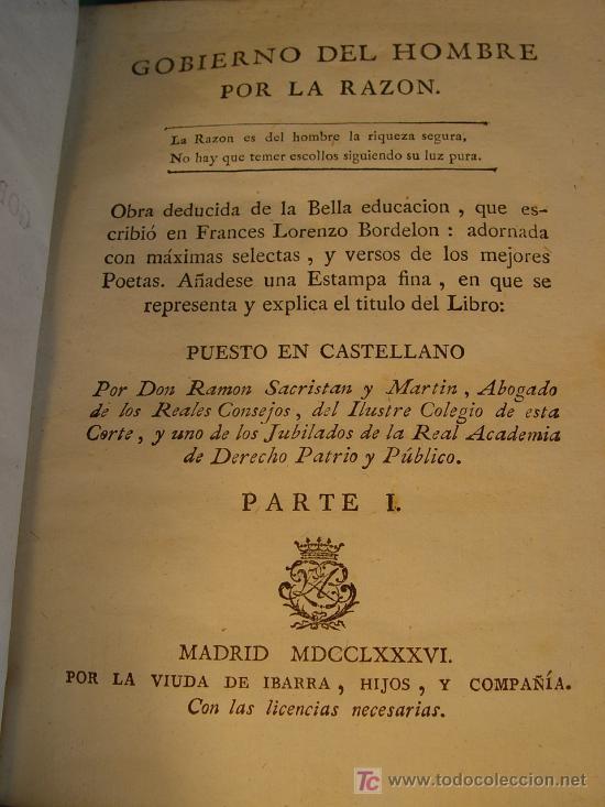 GOBIERNO DEL HOMBRE POR LA RAZON - PARTE I - LORENZO BORDELON - 1786 - VDA. DE IBARRA - MADRID - (Libros Antiguos, Raros y Curiosos - Pensamiento - Otros)