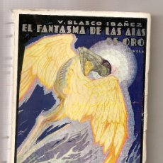 Libros antiguos: EL FANTASMA DE LAS ALAS DE ORO .- VICENTE BLASCO IBÁÑEZ. Lote 27477505
