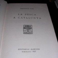 Libros antiguos: EMERENCIA ROIG LA PESCA A CATALUNYA,EDT. BARCINO 1927,158 PAG. ILUSTRADO . Lote 12301141