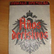 Libros antiguos: AÑOS DECISIVOS. OSWALD SPENGLER. ESPASA-CALPE 1934. Lote 13283735
