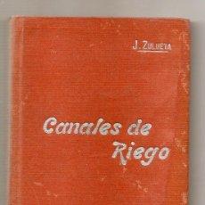 Libros antiguos: CANALES DE RIEGO .- JOSÉ ZULUETA GOMIS. Lote 27097512
