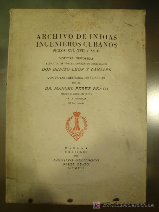 ARCHIVO DE INDIAS. INGENIEROS CUBANOS. SIGLOS XVI, XVII Y XVIII. NOTICIAS HISTORICAS 2 VOLUMENES (Libros Antiguos, Raros y Curiosos - Historia - Otros)