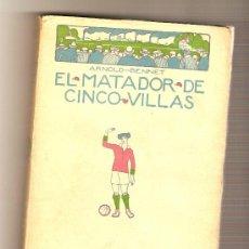 Libros antiguos: EL MATADOR DE CINCO VILLAS .- ARNOLD BENNET. Lote 26807503
