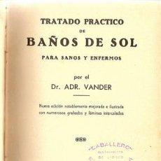 Libros antiguos: TRATADO PRACTICO DE BAÑOS DE SOL, PARA SANOS Y ENFERMOS, POR EL DR. ADR. VANDER, BARCELONA AÑO 1933,. Lote 12603502