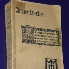 Libros antiguos: INDICE TAURINO.RECOPILACION HISTORICO-BIOGRAFICA, DESDE LOS TIEMPOS MAS REMOTOS HASTA NUESTROS DIAS. Lote 17251078