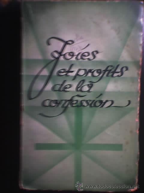 JOIES ET PROFITS DE LA CONFESSION, POR JOSEPH LUCAS PALLOTTIN - EDITIONS ALSATIA - PARÍS - 1935 (Libros Antiguos, Raros y Curiosos - Otros Idiomas)