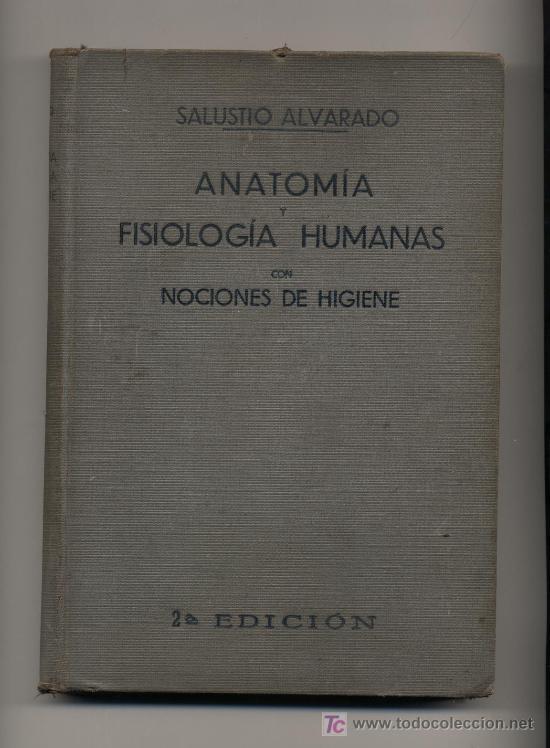 ANATOMÍA Y FISIOLOGÍA HUMANAS CON NOCIONES DE HIGIENE. SALUSTIO ALVARADO. 1934. PRÓLOGO DR. MARAÑÓN (Libros Antiguos, Raros y Curiosos - Ciencias, Manuales y Oficios - Otros)