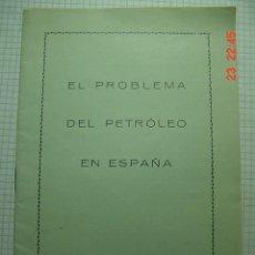 Libros antiguos: 8297 EL PROBLEMA DEL PETROLEO EN ESPAÑA - AÑO 1930 COSAS&CURIOSAS. Lote 13046928