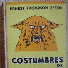Libros antiguos: COSTUMBRES DE ANIMALES SALVAJES - POR ERNEST THOMPSON SETON - ED. LEO, 1932. Lote 21007187