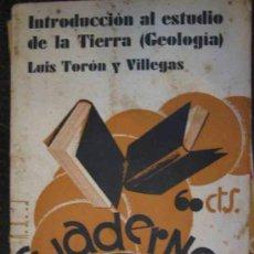 Libros antiguos: INTRODUCCIÓN AL ESTUDIO DE LA TIERRA, GEOLOGÍA.TORON Y VILLEGAS LUIS. 1932 CUADERNOS DE CULTURA. Lote 13140410