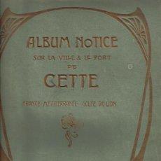 Libros antiguos: PORTADA MODERNISTA ALBUM NOTICE SUR LA VILLE & LE PORT DE CETTE 1903, FRANCE MEDITERRANEE, . Lote 26685535