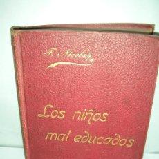 Libros antiguos: LOS NIÑOS MAL EDUCADOS, NICOLAY, 1904. Lote 21790067