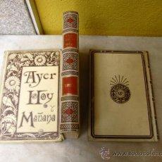 Libros antiguos: AYER, HOY Y MAÑANA O LA FE - CUADROS SOCIALES 1800/1850/1899 - A. FLORES - MONTANER 1893 3 TOMOS +. Lote 13291621