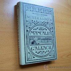 Libros antiguos: MANUALES GALLACH Nº 7 - MINERALOGÍA - ESPASA-CALPE 1929 - 2º EDICIÓN - TAPA DURA - PAGINAS 291. Lote 20665988