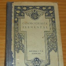 Libros antiguos: COSMOGRAFÍA ELEMENTAL - SEGUNDA EDICIÓN - BARCELONA, F.T.D., 1923. Lote 27257867