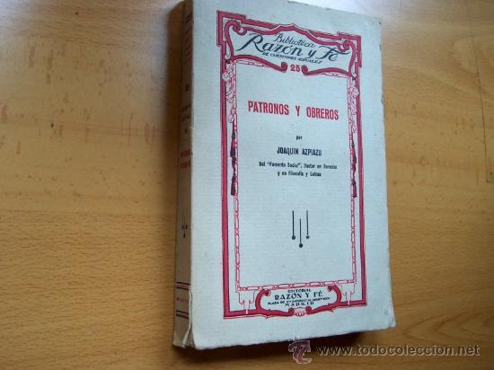 PATRONOS Y OBREROS - JOAQUIN AZPIAZU - BIBLIOTECA RAZÓN Y FE Nº 25 - AÑO 1933 - 215 PÁGINAS (Libros Antiguos, Raros y Curiosos - Pensamiento - Otros)