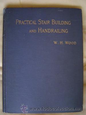 1894 PRACTICAL STAIR BUILDING BY W.H.WOOD (Libros Antiguos, Raros y Curiosos - Ciencias, Manuales y Oficios - Otros)