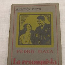 Libros antiguos: LA RECONQUISTA - NOVELA, POR PEDRO MATA. EDITORIAL PUEYO, 1929; 1ª EDICIÓN; A ESTRENAR. Lote 24237776
