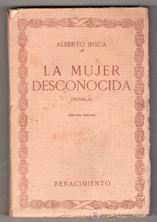 LA MUJER DESCONOCIDA POR ALBERTO INSUA. ED. RENACIMIENTO MADRID 1920 7ª ED. (Libros Antiguos, Raros y Curiosos - Literatura - Otros)