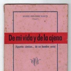 Libros antiguos: DE MI VIDA Y DE LA AJENA POR MANUEL FERNANDEZ MARTIN APUNTES COMICOS. IMP. J.L.RUBIALES CADIZ 1947. Lote 14274518