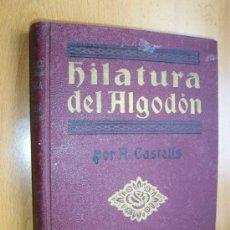 Libros antiguos: HILATURA DEL ALGODON - A. CASTELLS BRASES - CASA EDIT. FELIU Y SUSANNA - AÑO 1927. Lote 26181565