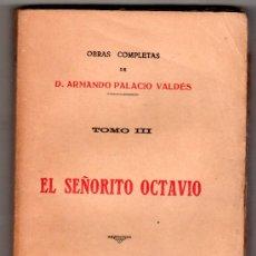 Libros antiguos: OBRAS COMPLETAS DE D. A. PALACIO VALDES TOMO III EL SEÑORITO OCTAVIO. MADRID 1921. Lote 14354563