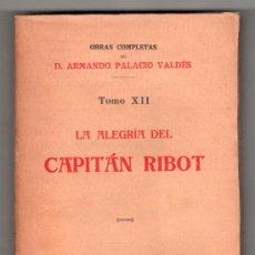 Libros antiguos: OBRAS COMPLETAS DE D. ARMANDO PALACIO VALDES TOMO XII LA ALEGRIA DEL CAPITAN RIBOT. MADRID 1923. Lote 14365337