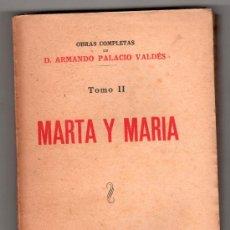 Libros antiguos: OBRAS COMPLETAS DE D. ARMANDO PALACIO VALDES TOMO II MARTA Y MARIA. MADRID 1935. Lote 14365368