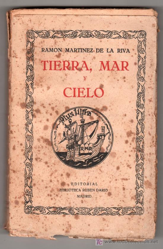 TIERRA, MAR Y CIELO POR RAMON MARTINEZ DE LA RIVA. EDITORIAL RUBEN DARIO. MADRID 1928 (Libros Antiguos, Raros y Curiosos - Literatura - Otros)