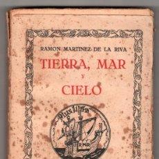 Libros antiguos: TIERRA, MAR Y CIELO POR RAMON MARTINEZ DE LA RIVA. EDITORIAL RUBEN DARIO. MADRID 1928. Lote 17255850