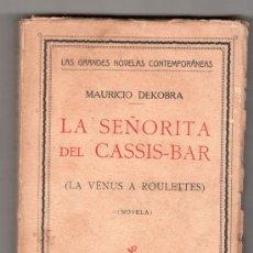 Libros antiguos: GRANDES NOVELAS. LA SEÑORITA DEL CASSIS BAR POR MAURICIO DEKOBRA. EDICIONES ESPAÑOLAS. MADRID 1926. Lote 14458626