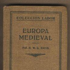 Libros antiguos: EUROPA MEDIEVAL.PROF.H.W.C.DAVIS. COLECCIÓN LABOR.1928.TRADUCIDA POR JUAN MONEVA Y PUYOL.. Lote 22815227