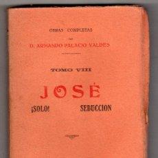 Libros antiguos: JOSE ! SOLO ! SEDUCCION. OBRAS COMPLETAS DE D. ARMANDO PALACIO VALDES. MADRID 1921. Lote 20264526