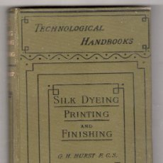 Libros antiguos: SILK DYEING, PRINTING, AND FINISHING BY GEORGE H. HURRST. GEORGE BELL & SONS, YORK. LONDON 1892. Lote 15402361