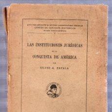 Libros antiguos: LAS INSTITUCIONES JURIDICAS EN LA CONQUISTA DE AMERICA POR SILVIO A. ZAVALA. MADRID 1935. Lote 27009021