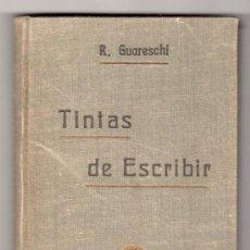 Libros antiguos: TINTAS DE ESCRIBIR POR EL DR. RINALDO GUARESCHI. EDITOR GUSTAVO GILI. BARCELONA 1920. Lote 24723373
