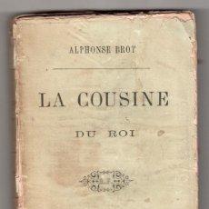 Libros antiguos: LA COUSINE DU ROI PAR ALPHONSE BROT. EDITEUR A. FRAURE, LIBRAIRE. PARIS 1866. Lote 14579749