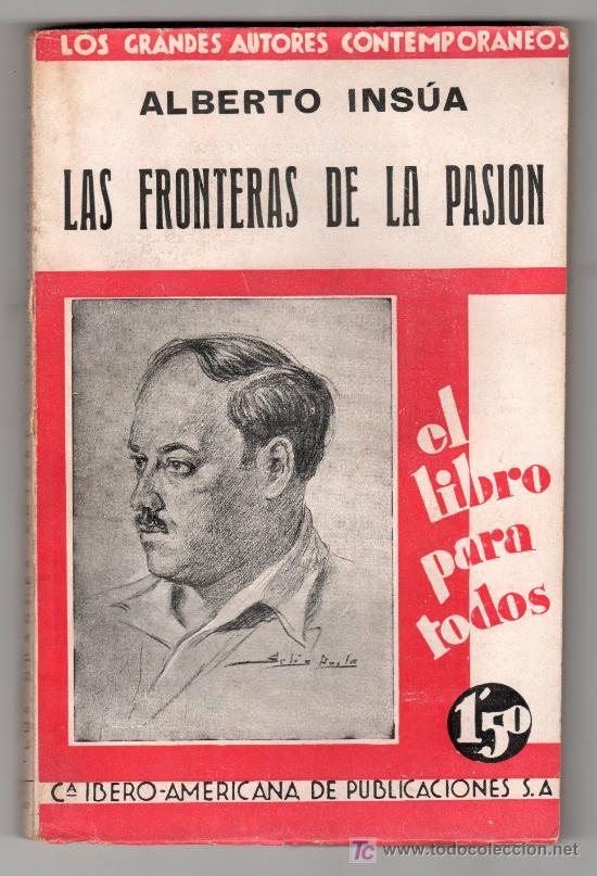 LAS FRONTERAS DE LA PASION POR ALBERTO INSUA. COMPAÑIA IBERO AMERICANA DE PUBLICACIONES MADRID 1931 (Libros Antiguos, Raros y Curiosos - Literatura - Otros)