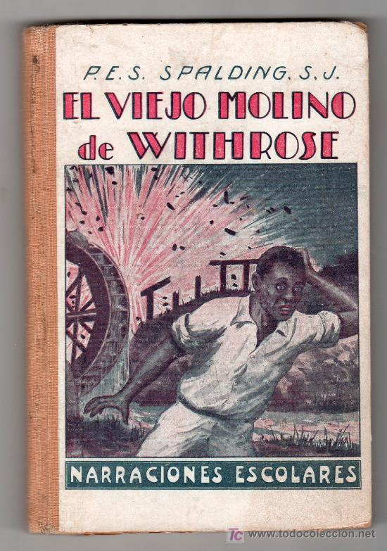 NARRACIONES ESCOLARES. EL VIEJO MOLINO DE WITHROSE POR SPALDING. TIPOGRAFIA LA EDUCACION. BARCELONA (Libros Antiguos, Raros y Curiosos - Literatura - Otros)