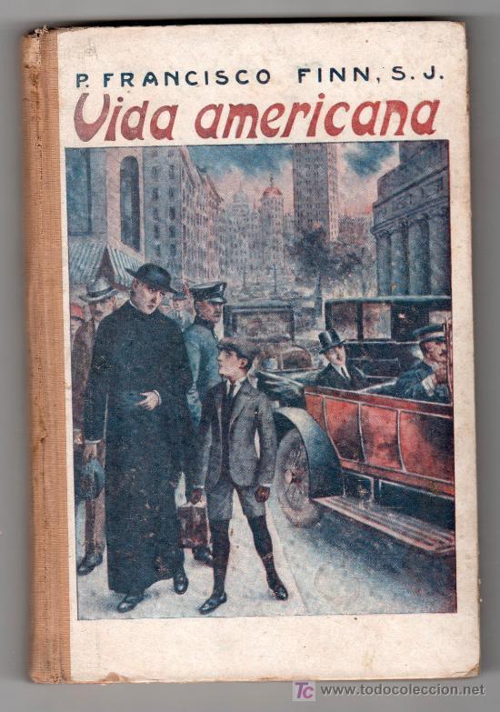 NARRACIONES ESCOLARES. VIDA AMERICANA POR FRANCISCO FINN. LIB. RELIGIOSA 2ª ED. BARCELONA 1925 (Libros Antiguos, Raros y Curiosos - Literatura - Otros)