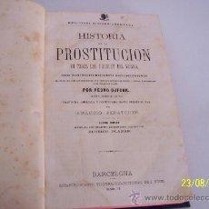 Libros antiguos: HISTORIA DE LA PROSTITUCIÓN EN TODOS LOS PUEBLOS DEL MUNDO, DESDE LA ANTIGÜEDAD MAS REMOTA HASTA-. Lote 14674925