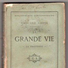 Libros antiguos: BIBLIOTHEQUE CONTEMPORAINE. LA GRANDE VIE PAR EDOUARD CADOL. EDITEUR CALMANN LEVY. PARIS 1879. Lote 20653828