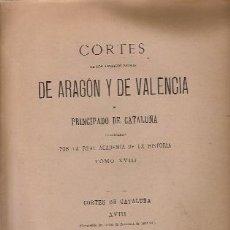 Libros antiguos: CORTES DE LOS ANTIGUOS REINOS DE ARAGÓN Y DE VALENCIA Y PRINCIPADO DE ASTURIAS. TOMO XVIII (AÑO1896). Lote 25608037