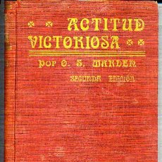 Libros antiguos: ACTITUD VICTORIOSA - POR O. S. MARDEN - LIBRO DE 1917. Lote 26759076