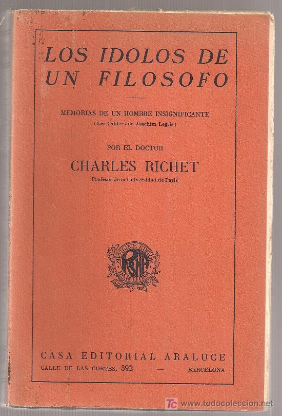 LOS IDOLOS DE UN FILOSOFO / C. RICHET. BCN : ARALUCE, 192?. 19X13CM. 355 P. (Libros Antiguos, Raros y Curiosos - Pensamiento - Otros)