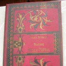 Livres anciens: 1900 - MONNIER - NOTRE BELLE PATRIE - PRECIOSA OBRA ILUSTRADA CON 104 GRABADOS. Lote 27225742
